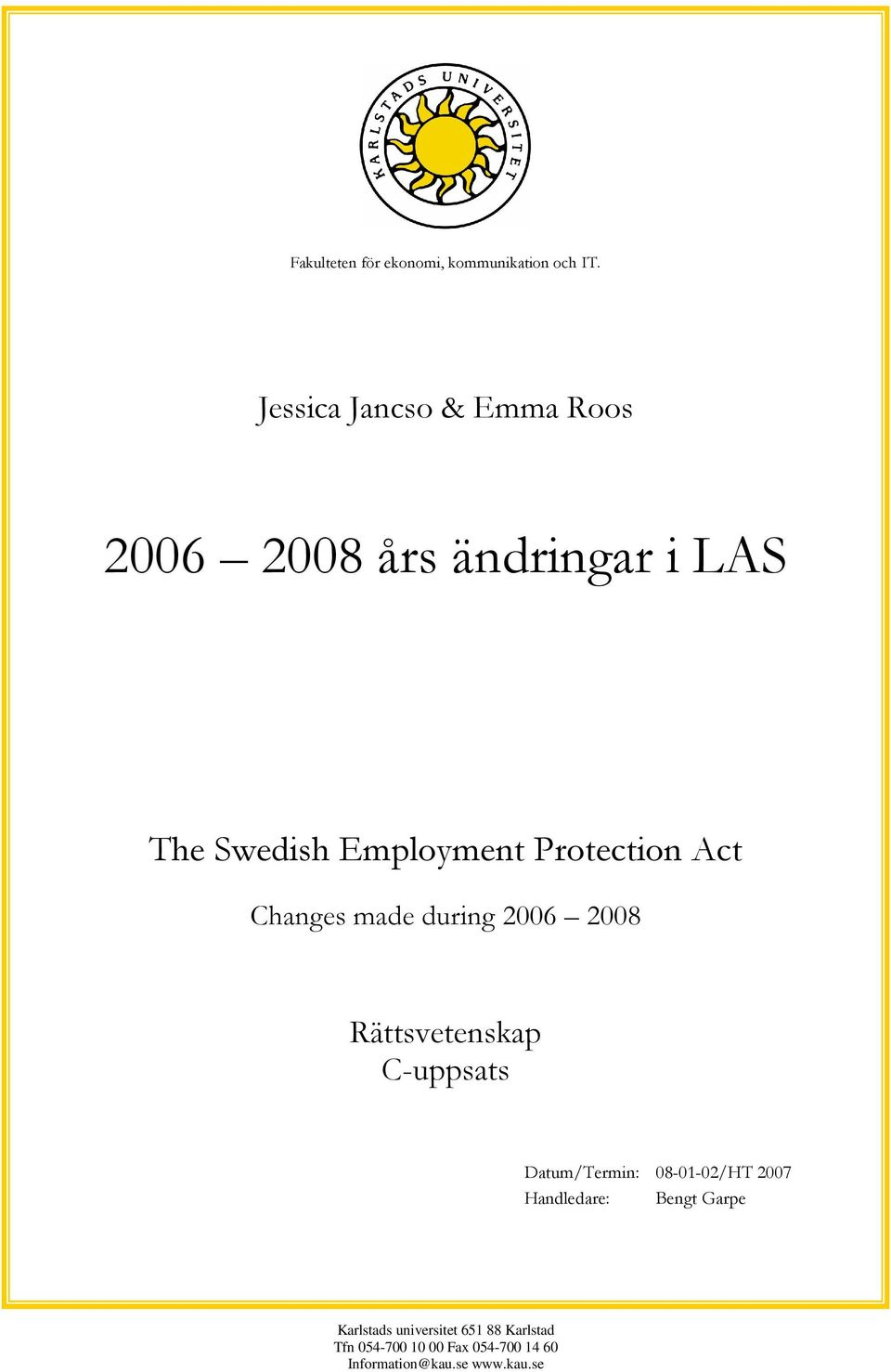Protection Act Changes made during 2006 2008 Rättsvetenskap C-uppsats Datum/Termin: