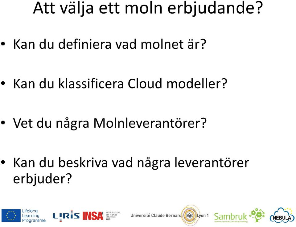 Kan du klassificera Cloud modeller?