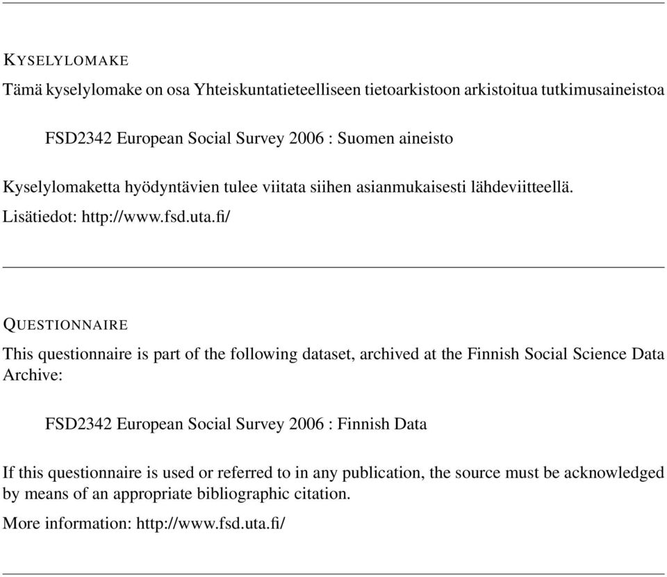 fi/ QUESTIONNAIRE This questionnaire is part of the following dataset, archived at the Finnish Social Science Data Archive: FSD2342 European Social Survey 2006