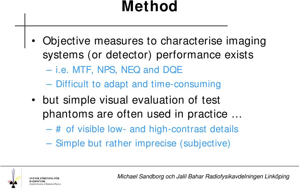 time-consuming but simple visual evaluation of test phantoms are often used in