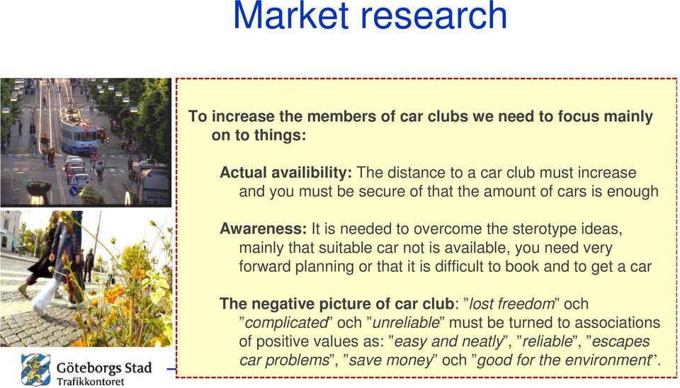 available, you need very forward planning or that it is difficult to book and to get a car The negative picture of car club: lost freedom och complicated
