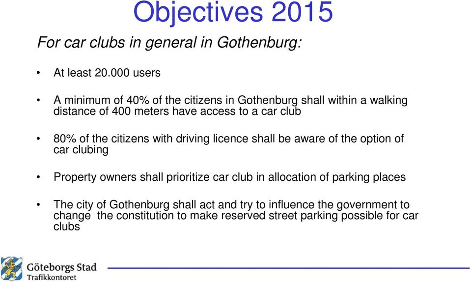 club 80% of the citizens with driving licence shall be aware of the option of car clubing Property owners shall prioritize car