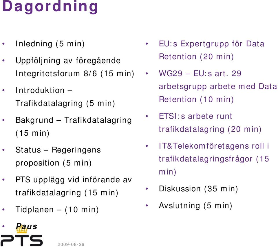 (10 min) EU:s Expertgrupp för Data Retention (20 min) WG29 EU:s art.