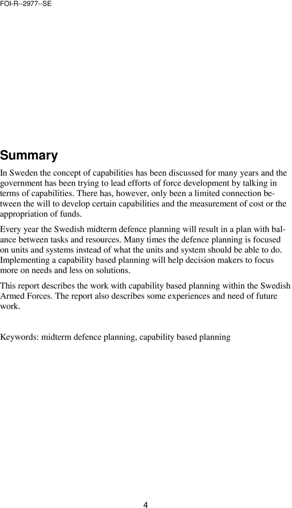Every year the Swedish midterm defence planning will result in a plan with balance between tasks and resources.