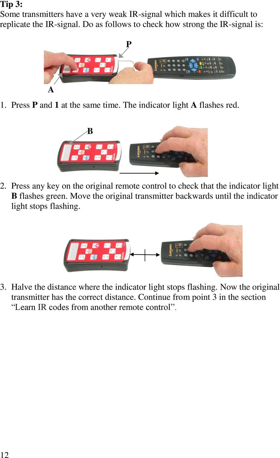 Press any key on the original remote control to check that the indicator light B flashes green.