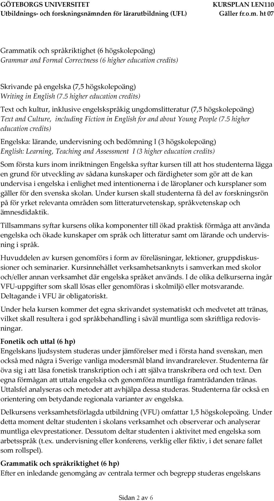 5 higher education credits) Engelska: lärande, undervisning och bedömning I (3 högskolepoäng) English: Learning, Teaching and Assessment I (3 higher education credits) Som första kurs inom