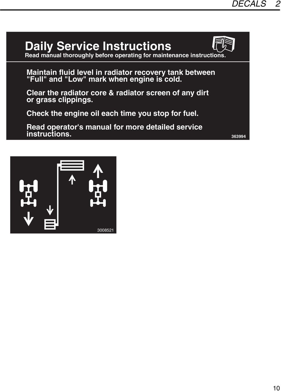 "Maintain fluid level in radiator recovery tank between ""Full"" and ""Low"" mark when engine is cold."
