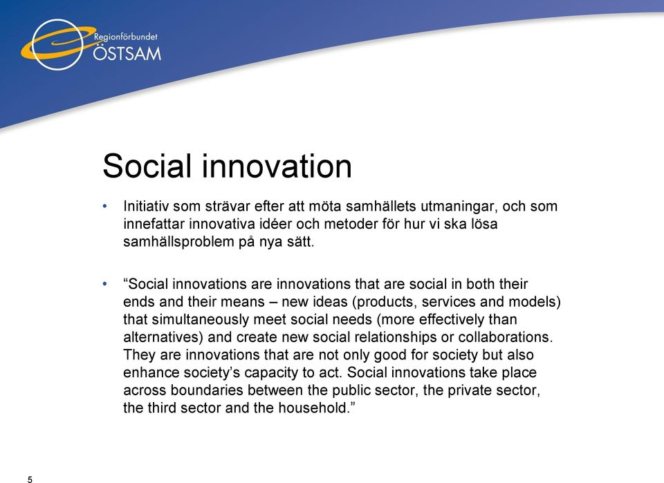 Social innovations are innovations that are social in both their ends and their means new ideas (products, services and models) that simultaneously meet social needs