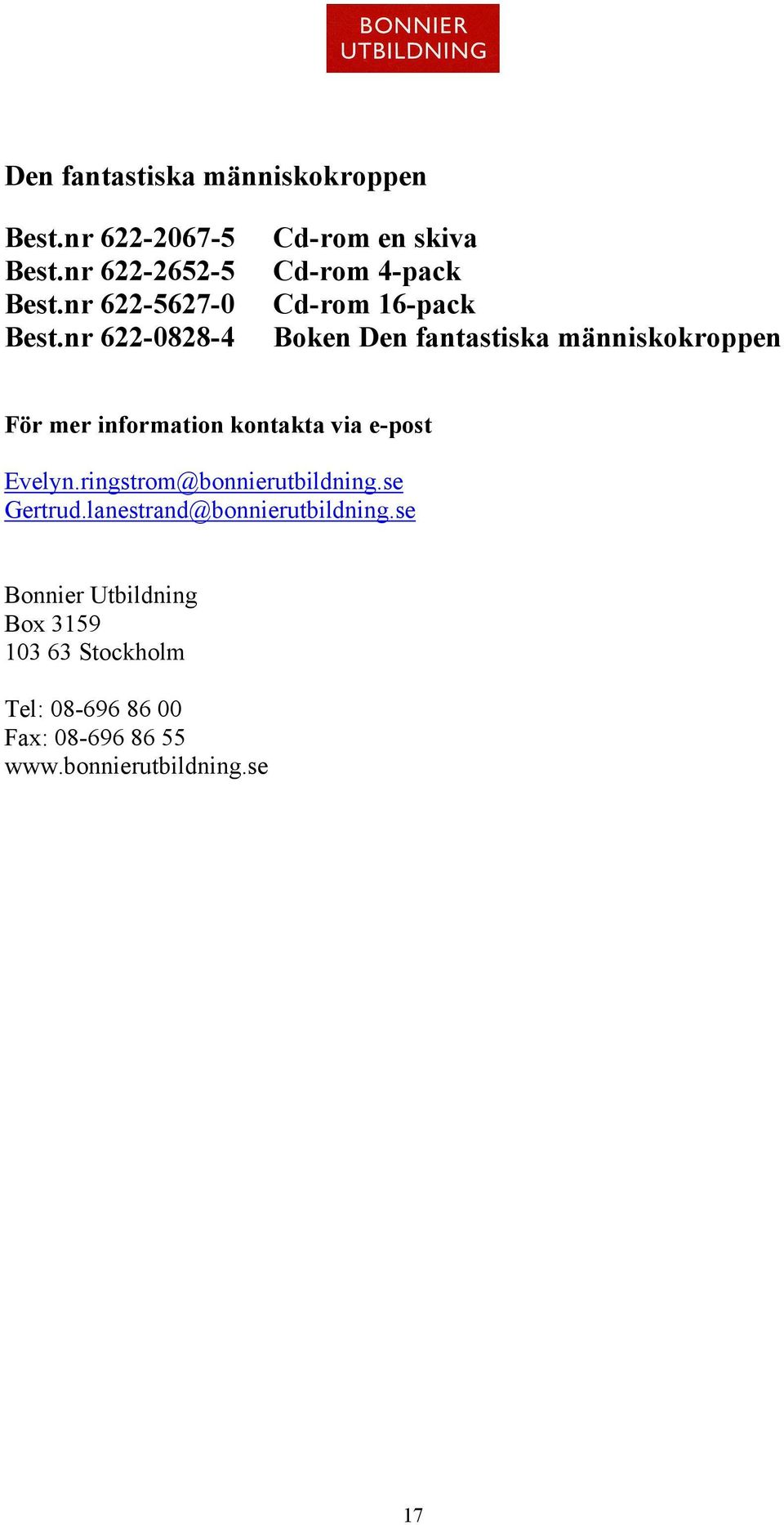 information kontakta via e-post Evelyn.ringstrom@bonnierutbildning.se Gertrud.