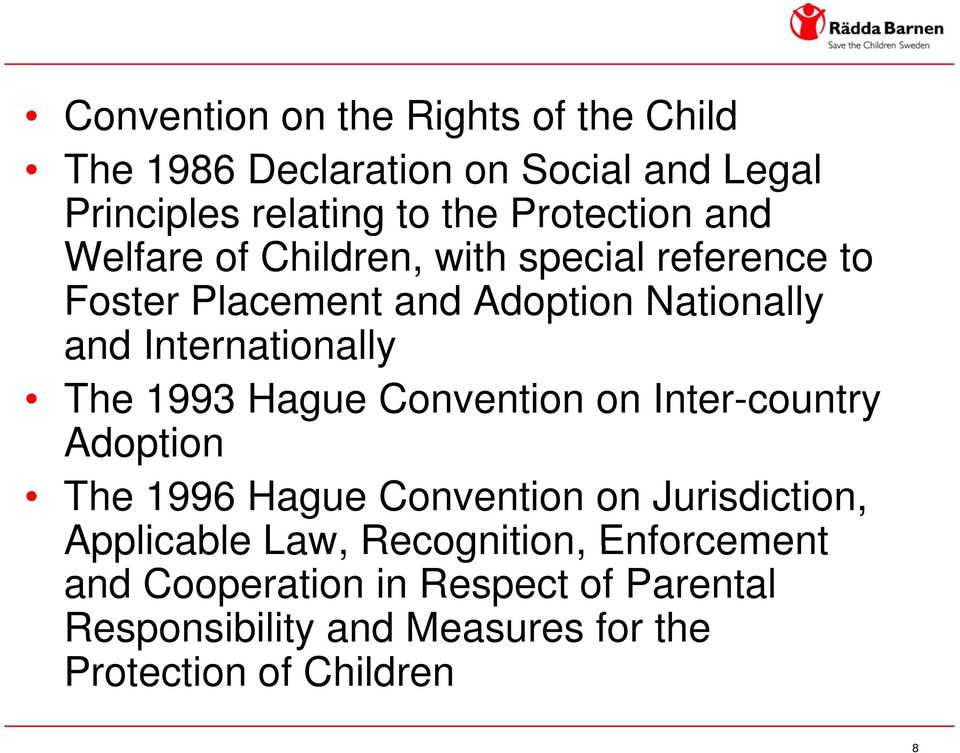 1993 Hague Convention on Inter-country Adoption The 1996 Hague Convention on Jurisdiction, Applicable Law,