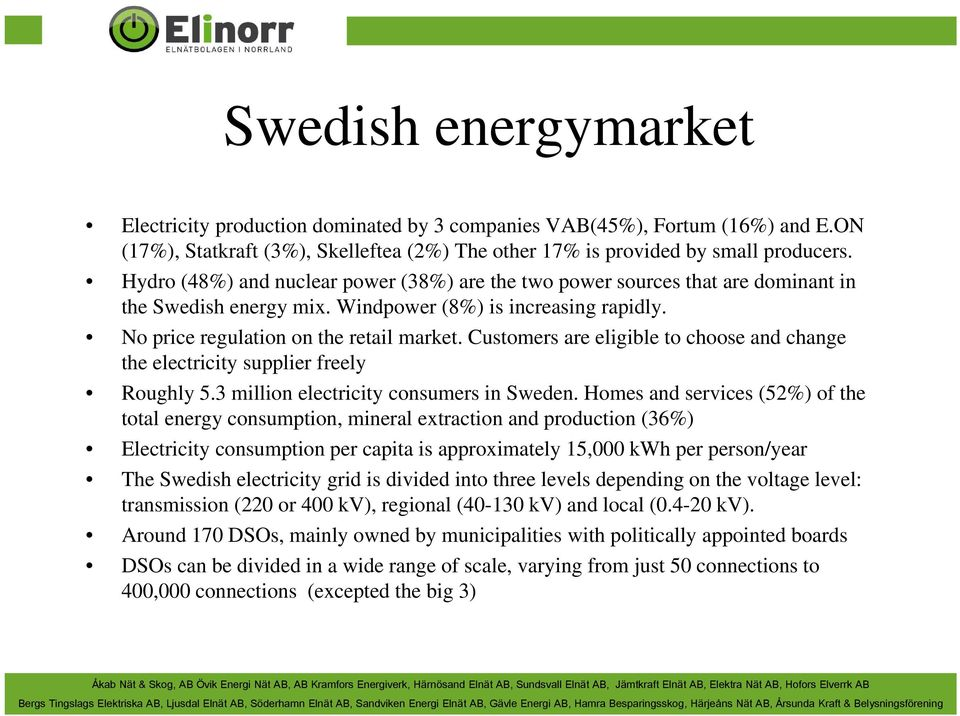 Customers are eligible to choose and change the electricity supplier freely Roughly 5.3 million electricity consumers in Sweden.