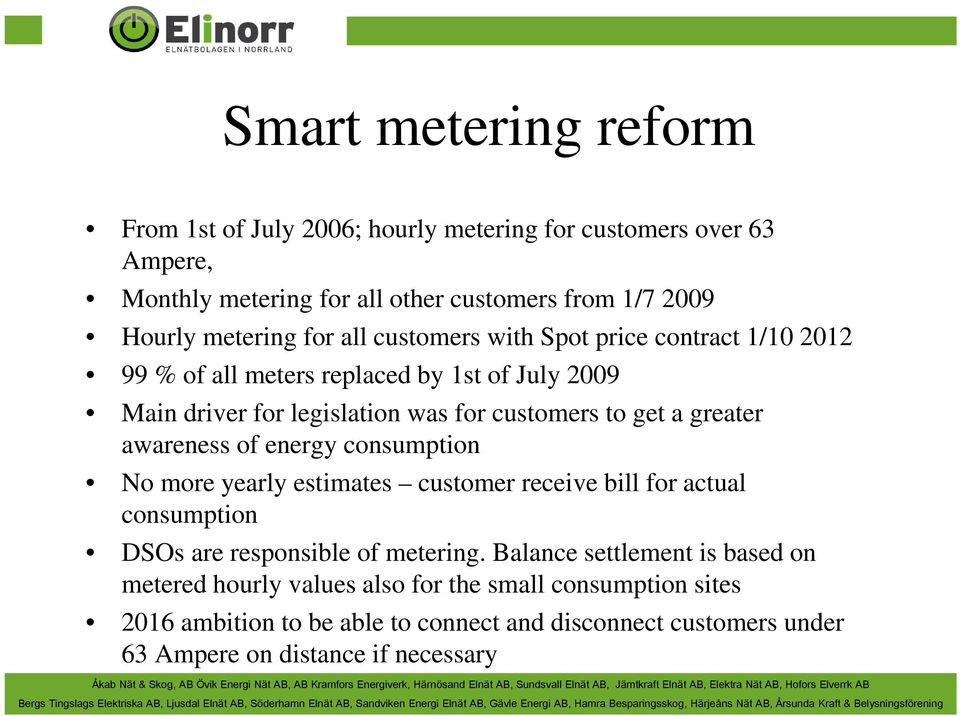 awareness of energy consumption No more yearly estimates customer receive bill for actual consumption DSOs are responsible of metering.