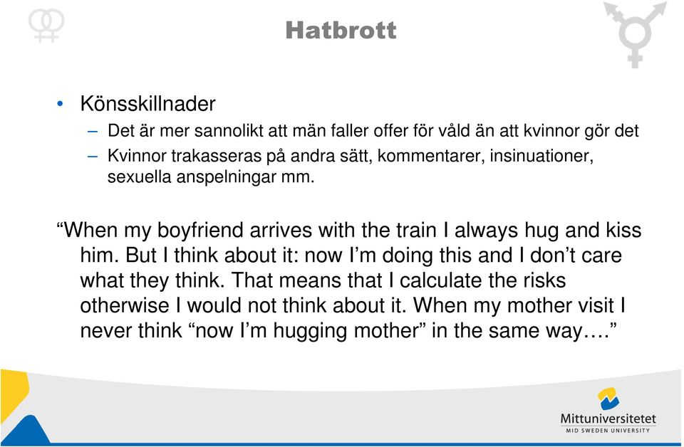 When my boyfriend arrives with the train I always hug and kiss him.