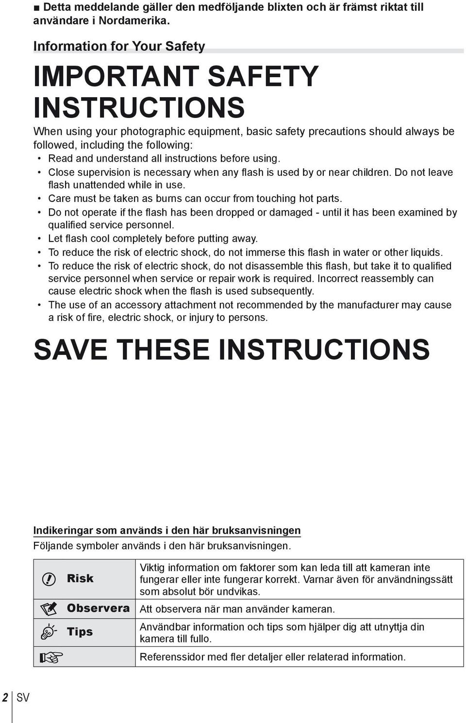 instructions before using. Close supervision is necessary when any flash is used by or near children. Do not leave fl ash unattended while in use.