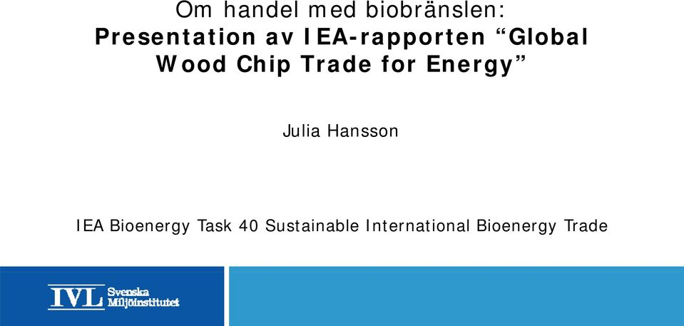 for Energy Julia Hansson IEA Bioenergy