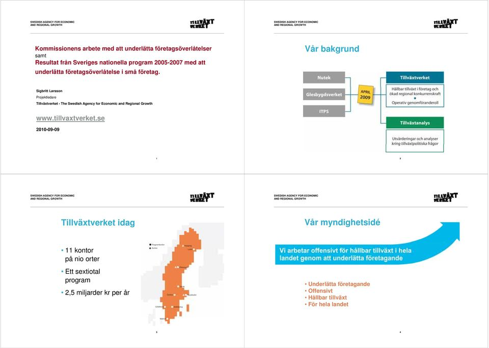 Vår bakgrund Sigbritt Larsson Projektledare Tillväxtverket - The Swedish Agency for Economic and Regional Growth www.