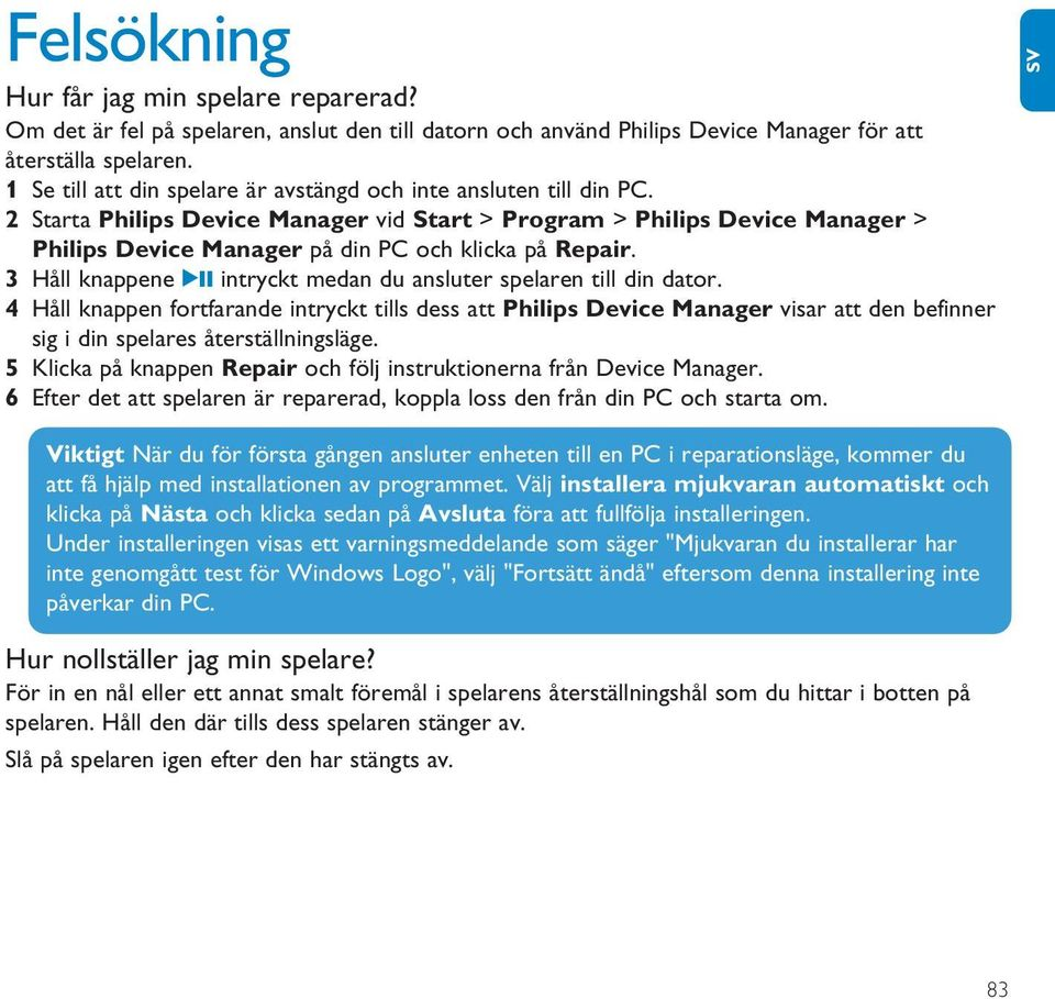 2 Starta Philips Device Manager vid Start > Program > Philips Device Manager > Philips Device Manager på din PC och klicka på Repair.