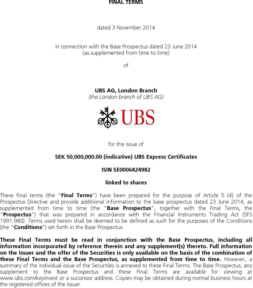00 (indicative) UBS Express Certificates ISIN SE0006424982 linked to shares These final terms (the Final Terms ) have been prepared for the purpose of Article 5 (4) of the Prospectus Directive and