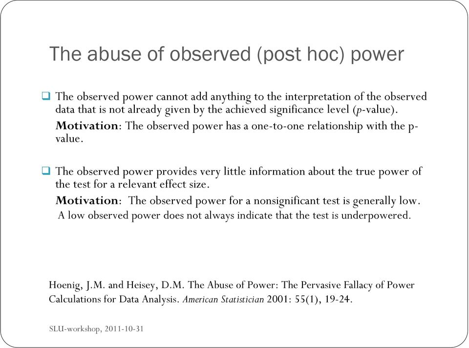 The observed power provides very little information about the true power of the test for a relevant effect size.