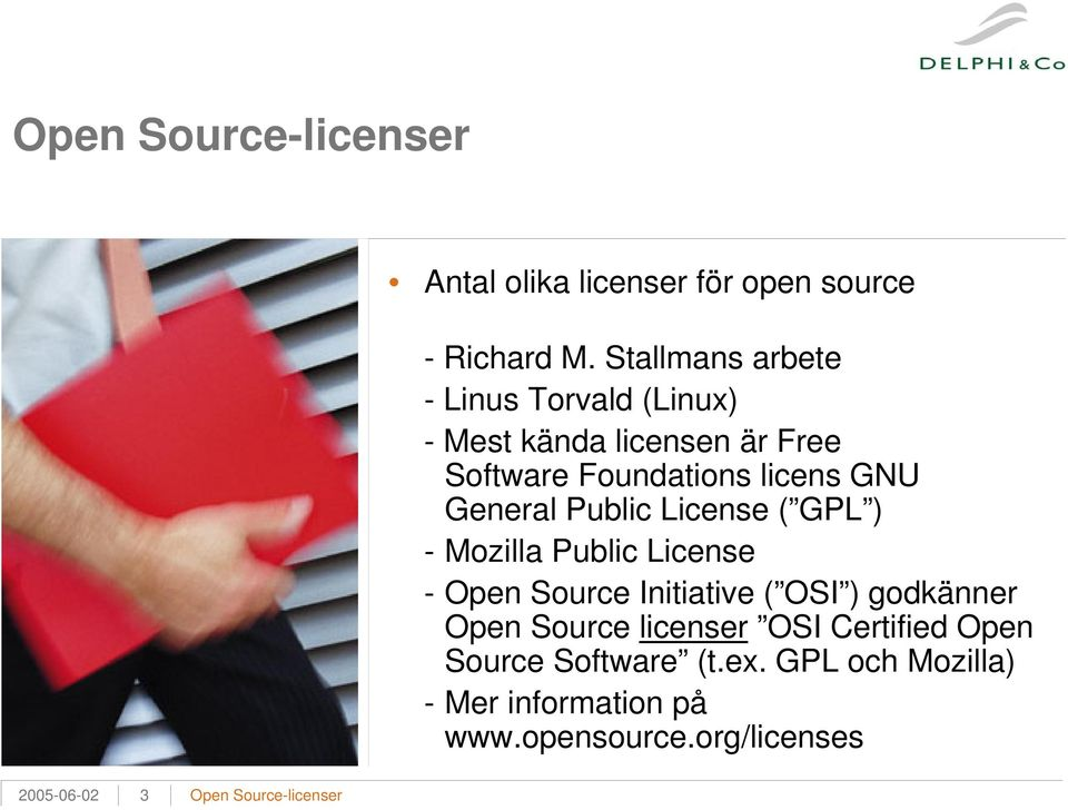 General Public License ( GPL ) - Mozilla Public License - Open Source Initiative ( OSI ) godkänner Open