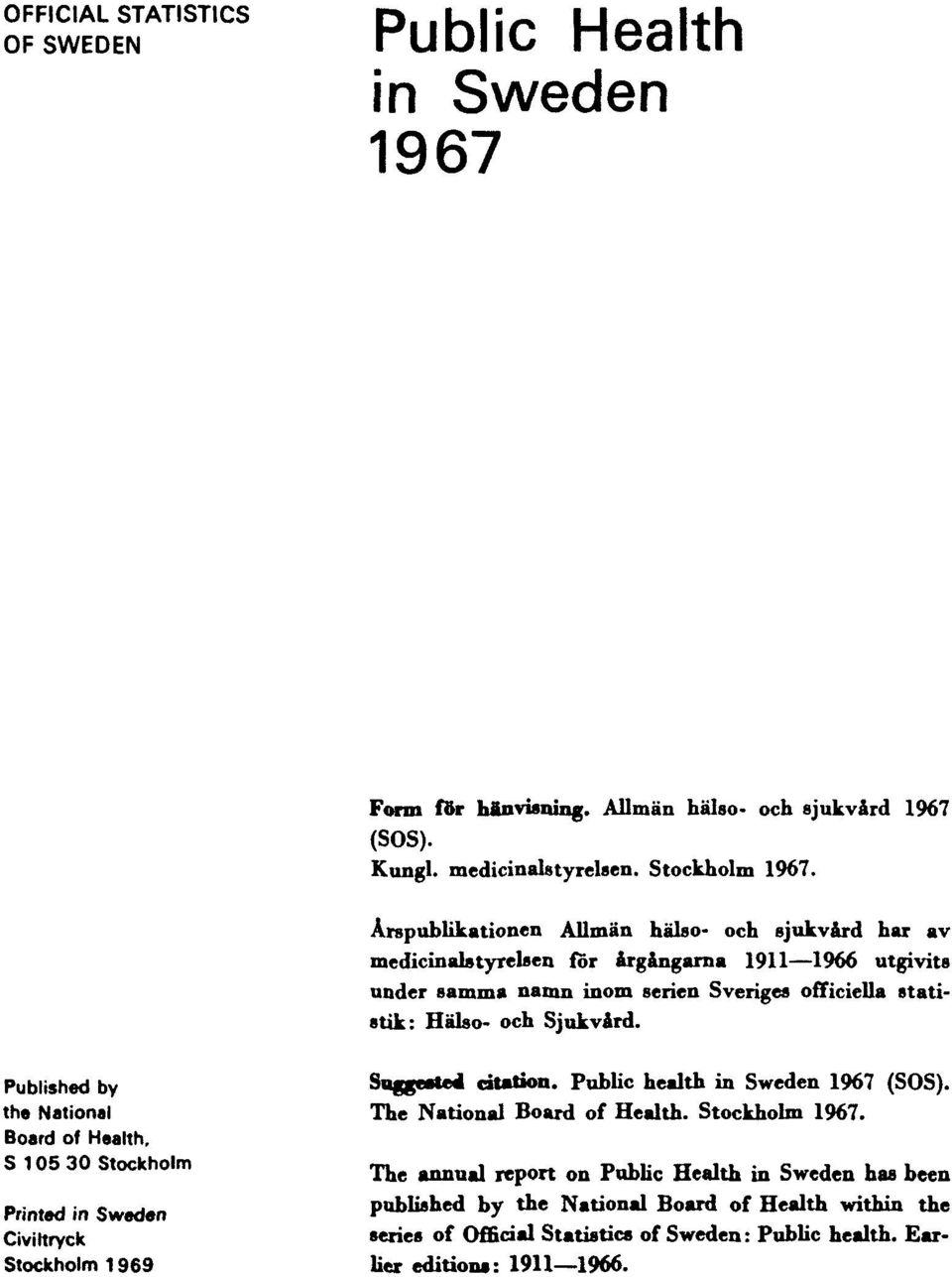 Published by the National Board of Health, S 105 30 Stockholm Printed in Sweden Civiltryck Stockholm 1969 Suggested citation. Public health in Sweden 1967 (SOS).