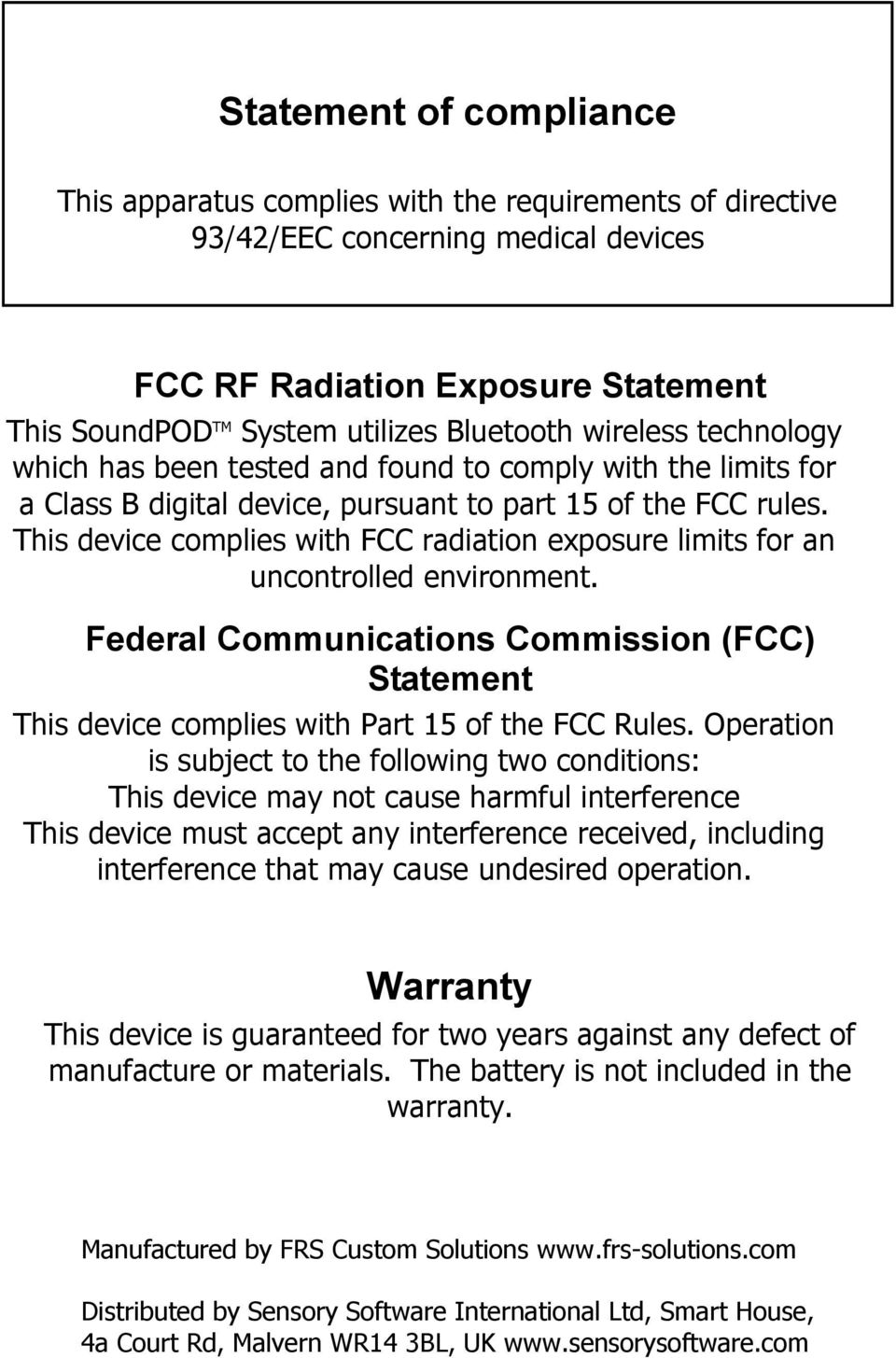 This device complies with FCC radiation exposure limits for an uncontrolled environment. Federal Communications Commission (FCC) Statement This device complies with Part 15 of the FCC Rules.