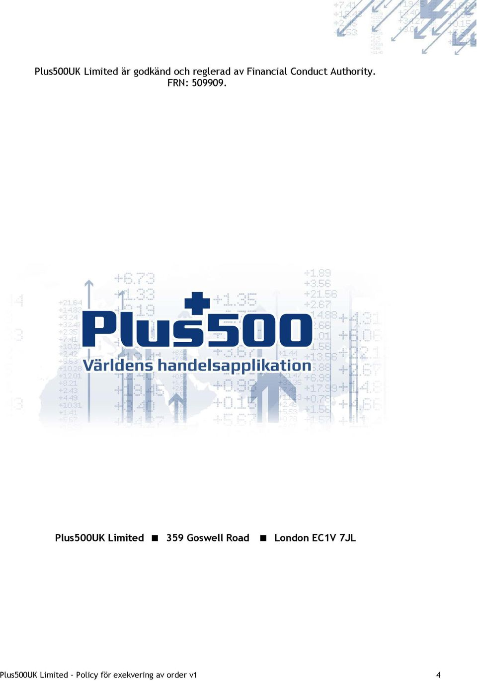 Plus500UK Limited 359 Goswell Road London EC1V