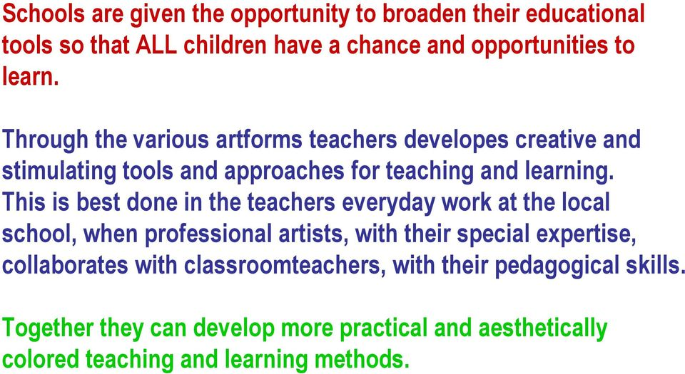 This is best done in the teachers everyday work at the local school, when professional artists, with their special expertise,