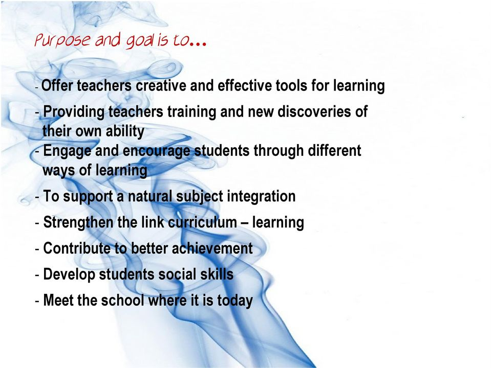 different ways of learning - To support a natural subject integration - Strengthen the link