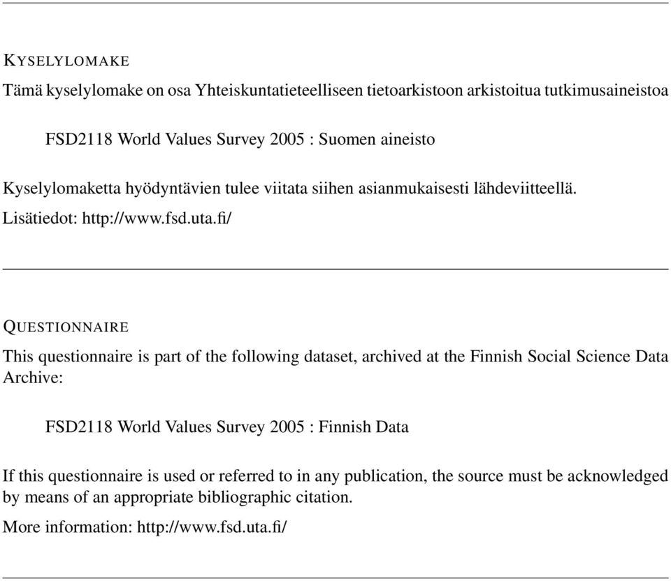 fi/ QUESTIONNAIRE This questionnaire is part of the following dataset, archived at the Finnish Social Science Data Archive: FSD2118 World Values Survey 2005 :
