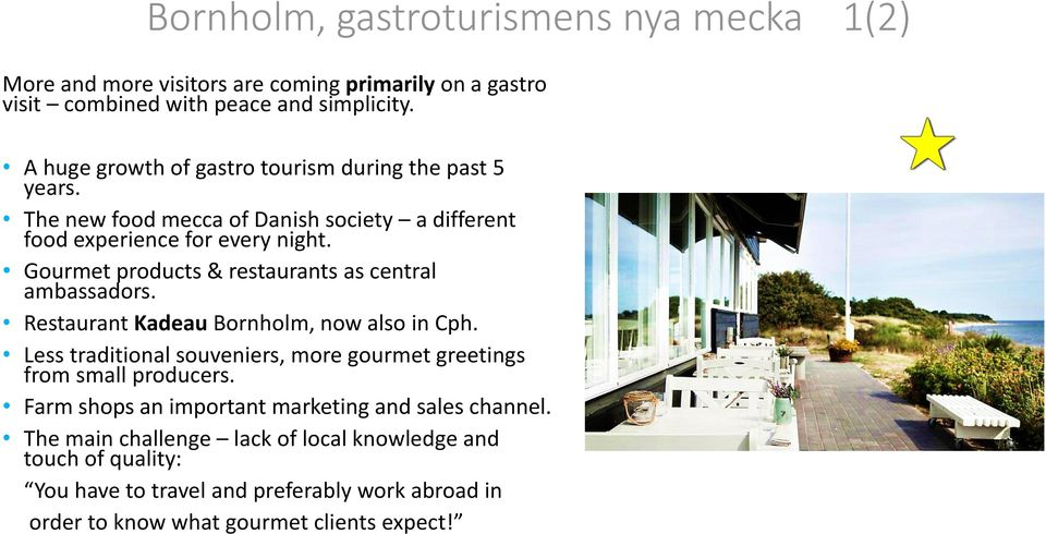 Gourmet products & restaurants as central ambassadors. Restaurant Kadeau Bornholm, now also in Cph.