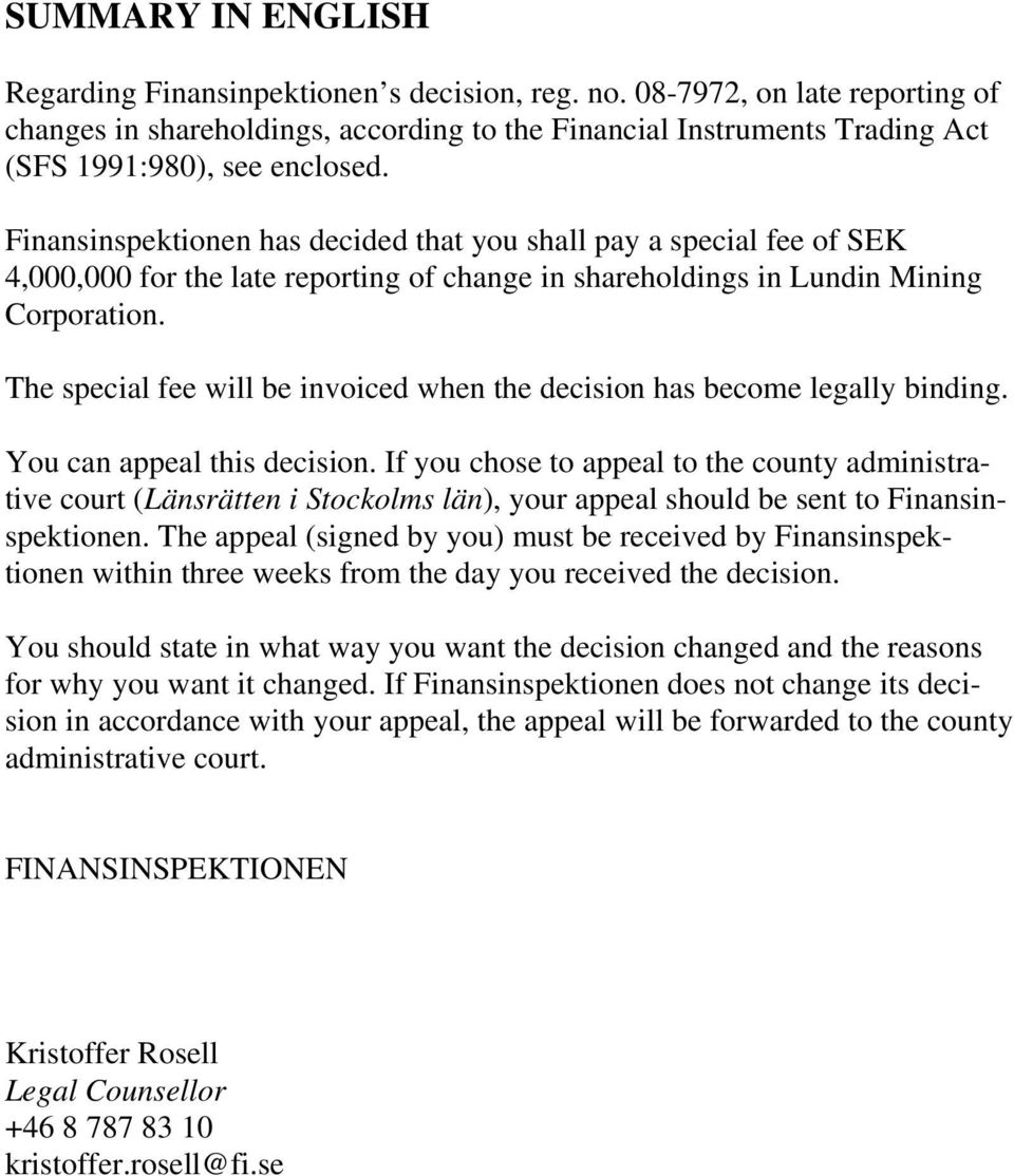 Finansinspektionen has decided that you shall pay a special fee of SEK 4,000,000 for the late reporting of change in shareholdings in Lundin Mining Corporation.