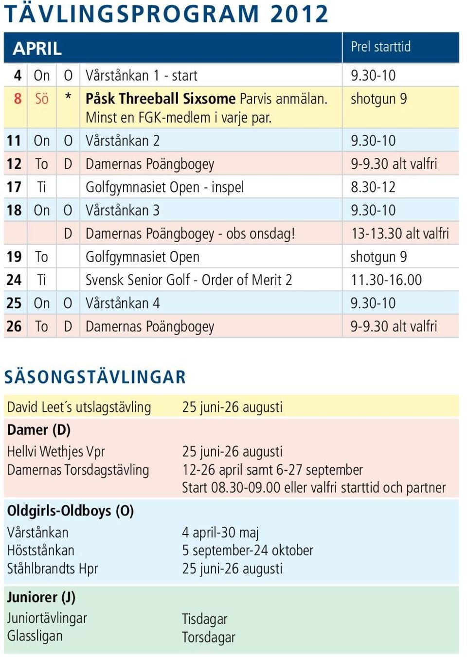 30 alt valfri 19 To Golfgymnasiet Open shotgun 9 24 Ti Svensk Senior Golf - Order of Merit 2 11.30-16.00 25 On O Vårstånkan 4 9.30-10 26 To D Damernas Poängbogey 9-9.