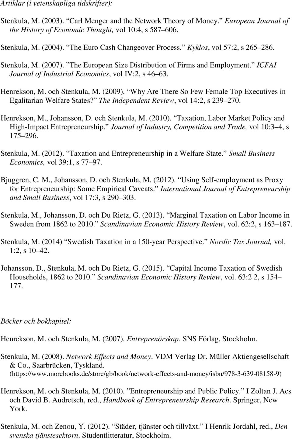 Henrekson, M. och Stenkula, M. (2009). Why Are There So Few Female Top Executives in Egalitarian Welfare States? The Independent Review, vol 14:2, s 239 270. Henrekson, M., Johansson, D.