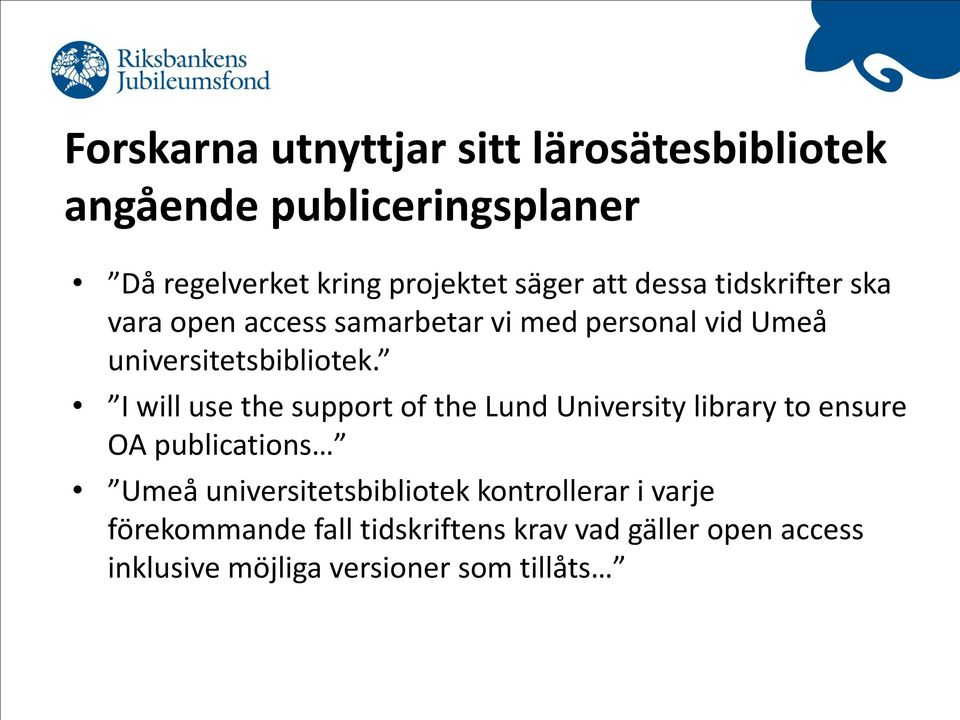 I will use the support of the Lund University library to ensure OA publications Umeå universitetsbibliotek