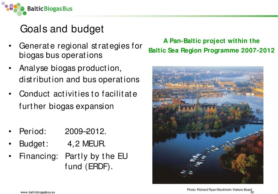Pan-Baltic project within the Baltic Sea Region Programme 2007-2012 Period: 2009 2012.