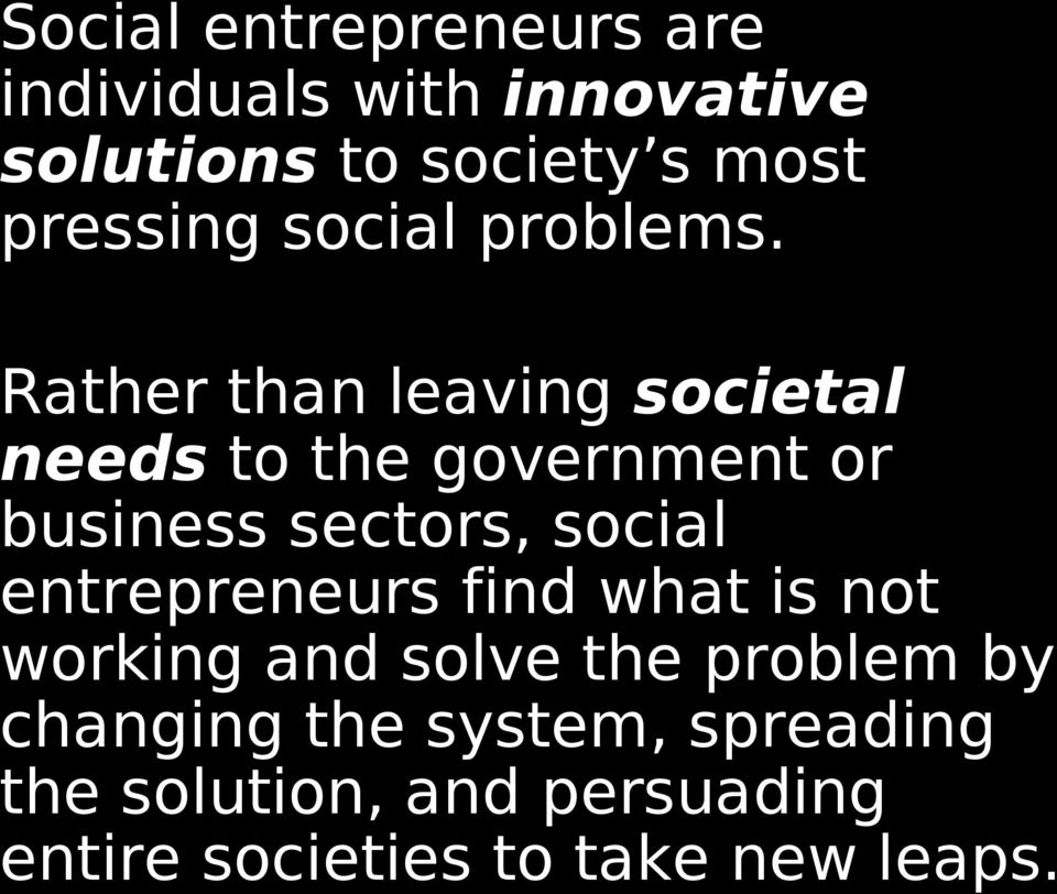 Rather than leaving societal needs to the government or business sectors, social