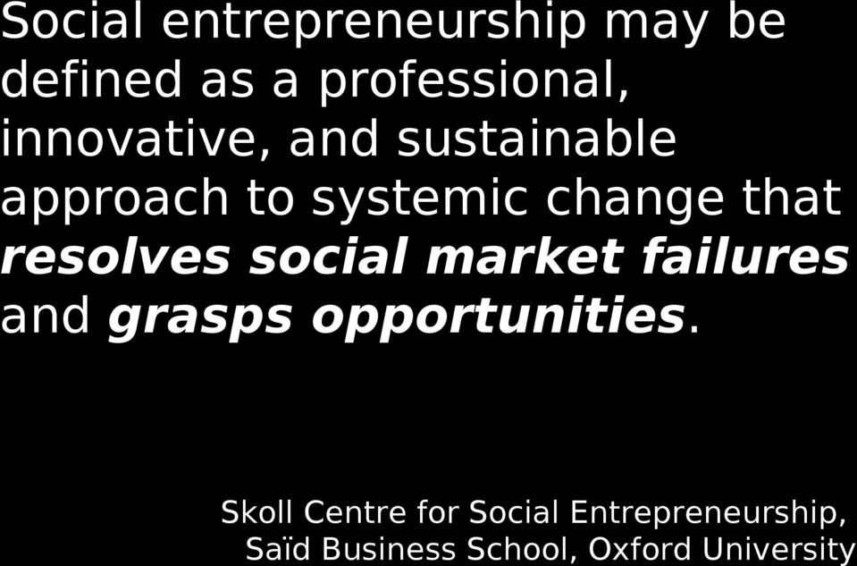 resolves social market failures and grasps opportunities.