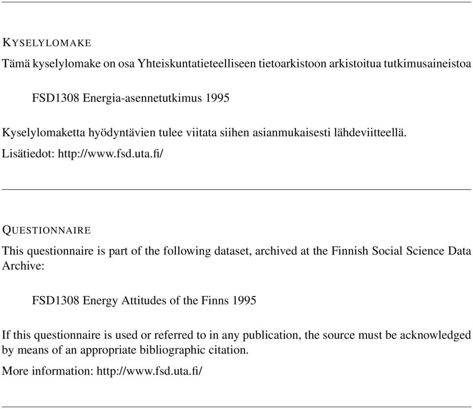 fi/ QUESTIONNAIRE This questionnaire is part of the following dataset, archived at the Finnish Social Science Data Archive: FSD1308 Energy Attitudes of
