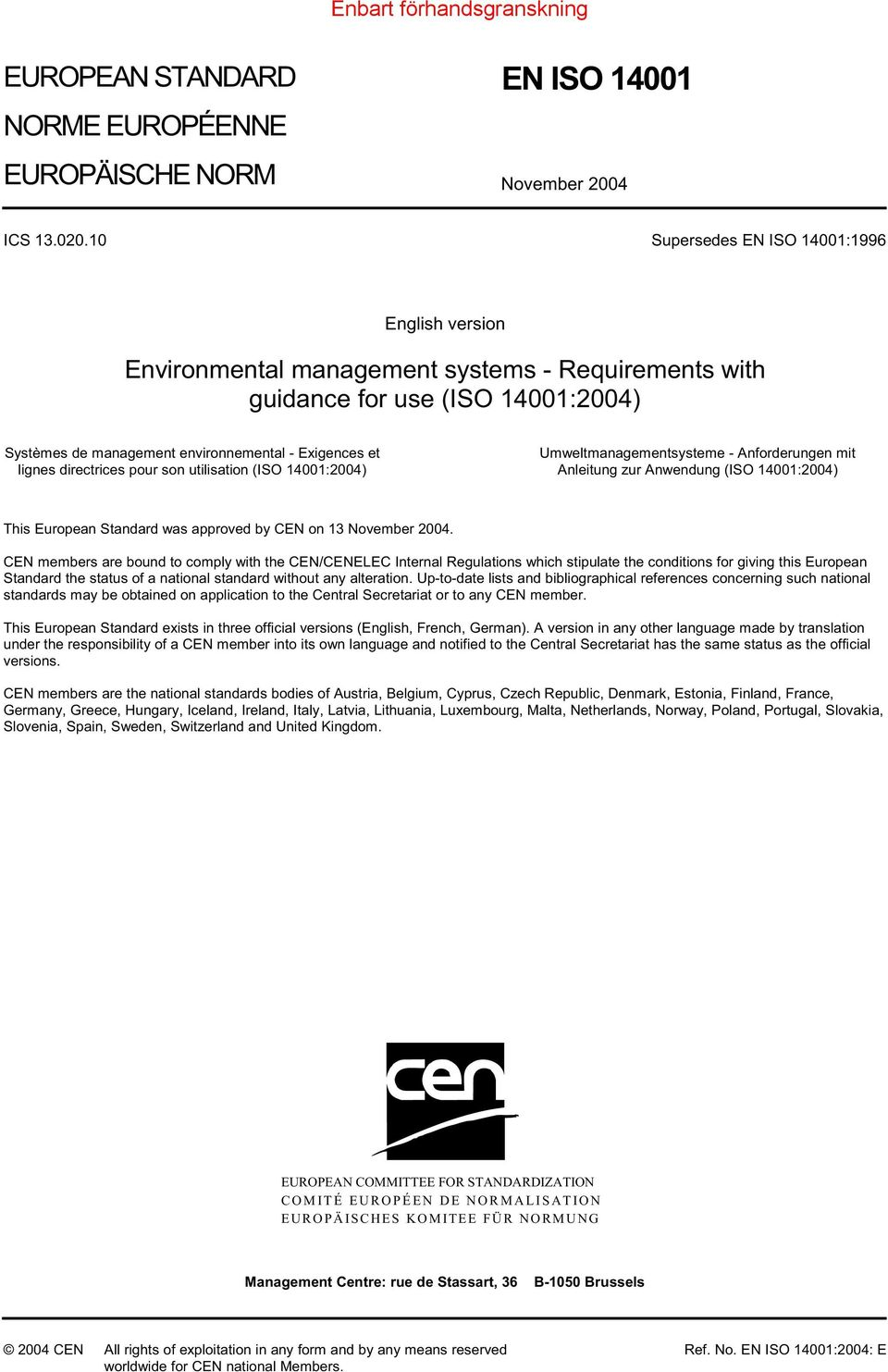 directrices pour son utilisation (ISO 14001:2004) Umweltmanagementsysteme - Anforderungen mit Anleitung zur Anwendung (ISO 14001:2004) This European Standard was approved by CEN on 13 November 2004.