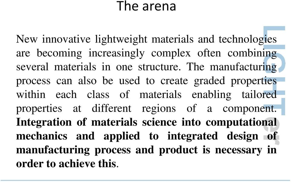 The manufacturing process can also be used to create graded properties within each class of materials enabling tailored