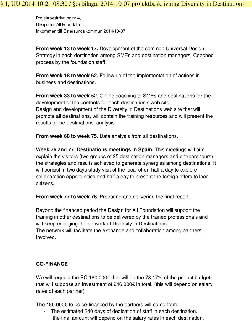 Follow up of the implementation of actions in business and destinations. From week 33 to week 52.