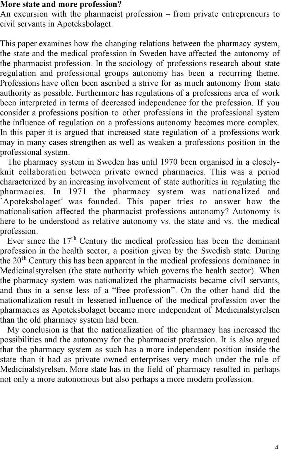 In the sociology of professions research about state regulation and professional groups autonomy has been a recurring theme.