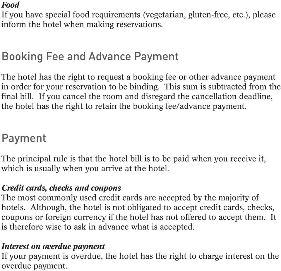 If you cancel the room and disregard the cancellation deadline, the hotel has the right to retain the booking fee/advance payment.