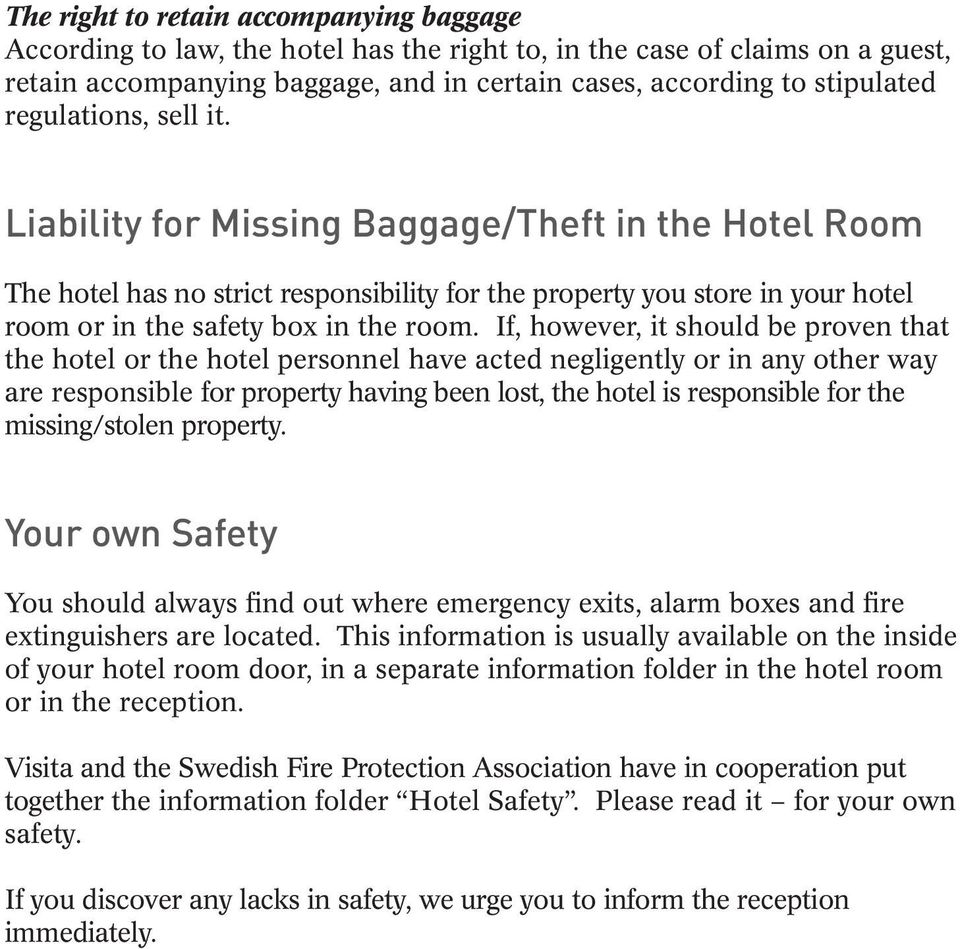 If, however, it should be proven that the hotel or the hotel personnel have acted negligently or in any other way are responsible for property having been lost, the hotel is responsible for the