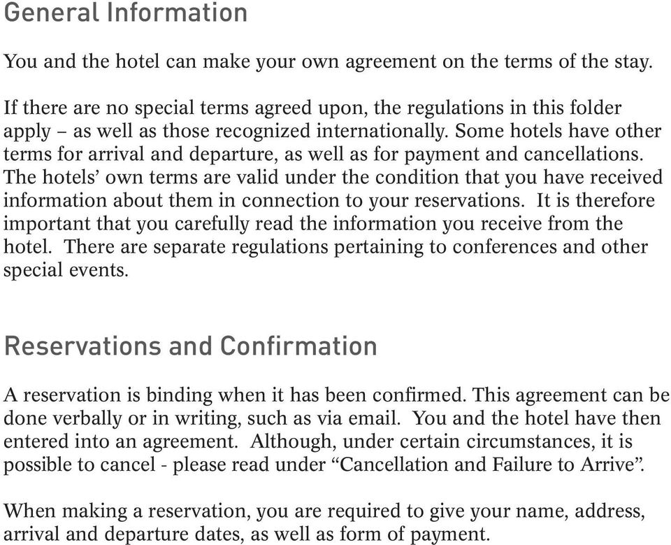 Some hotels have other terms for arrival and departure, as well as for payment and cancellations.