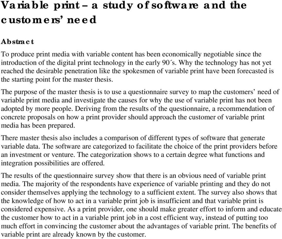The purpose of the master thesis is to use a questionnaire survey to map the customers need of variable print media and investigate the causes for why the use of variable print has not been adopted