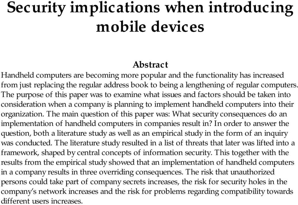 The purpose of this paper was to examine what issues and factors should be taken into consideration when a company is planning to implement handheld computers into their organization.
