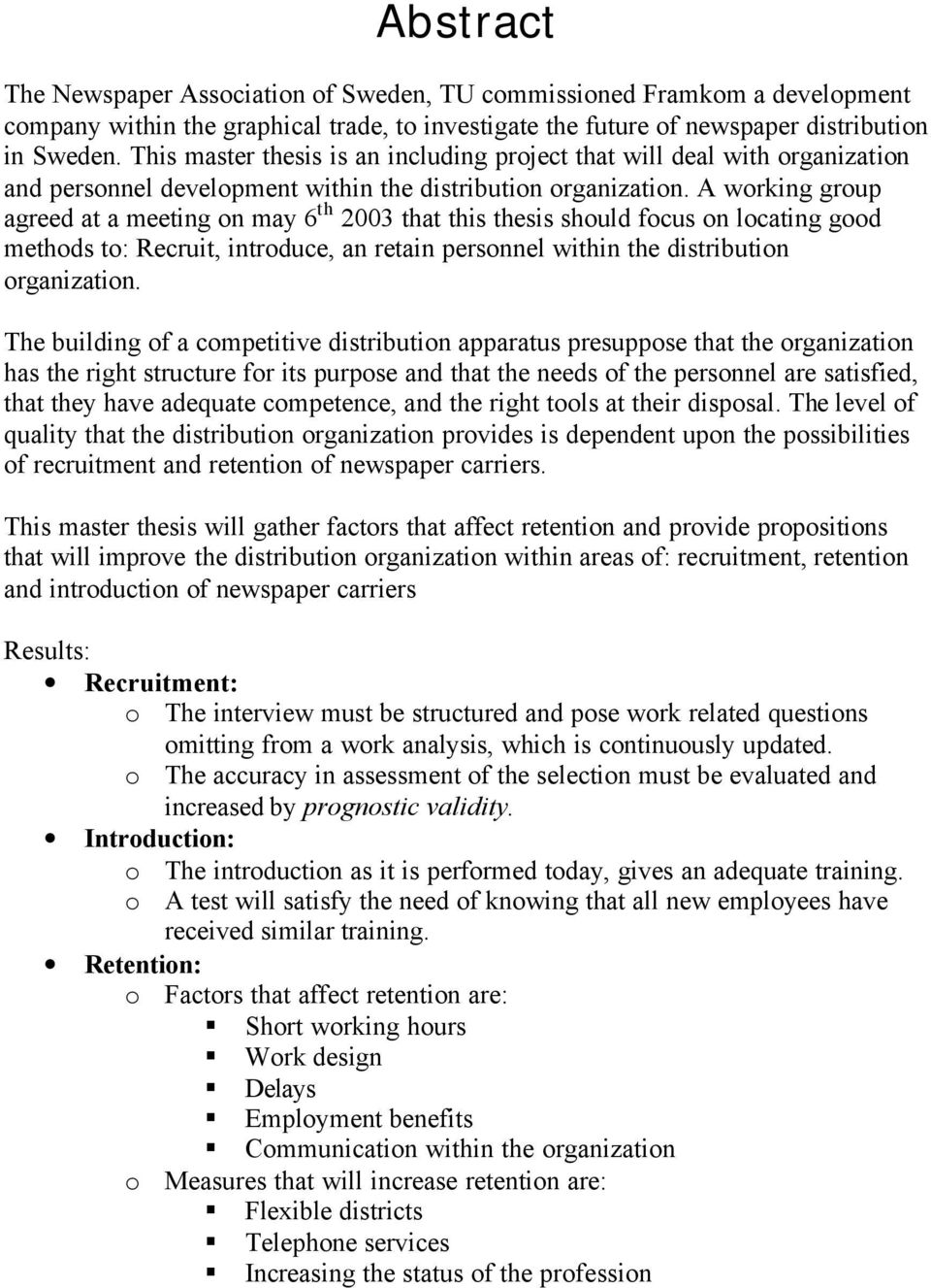 A working group agreed at a meeting on may 6 th 2003 that this thesis should focus on locating good methods to: Recruit, introduce, an retain personnel within the distribution organization.