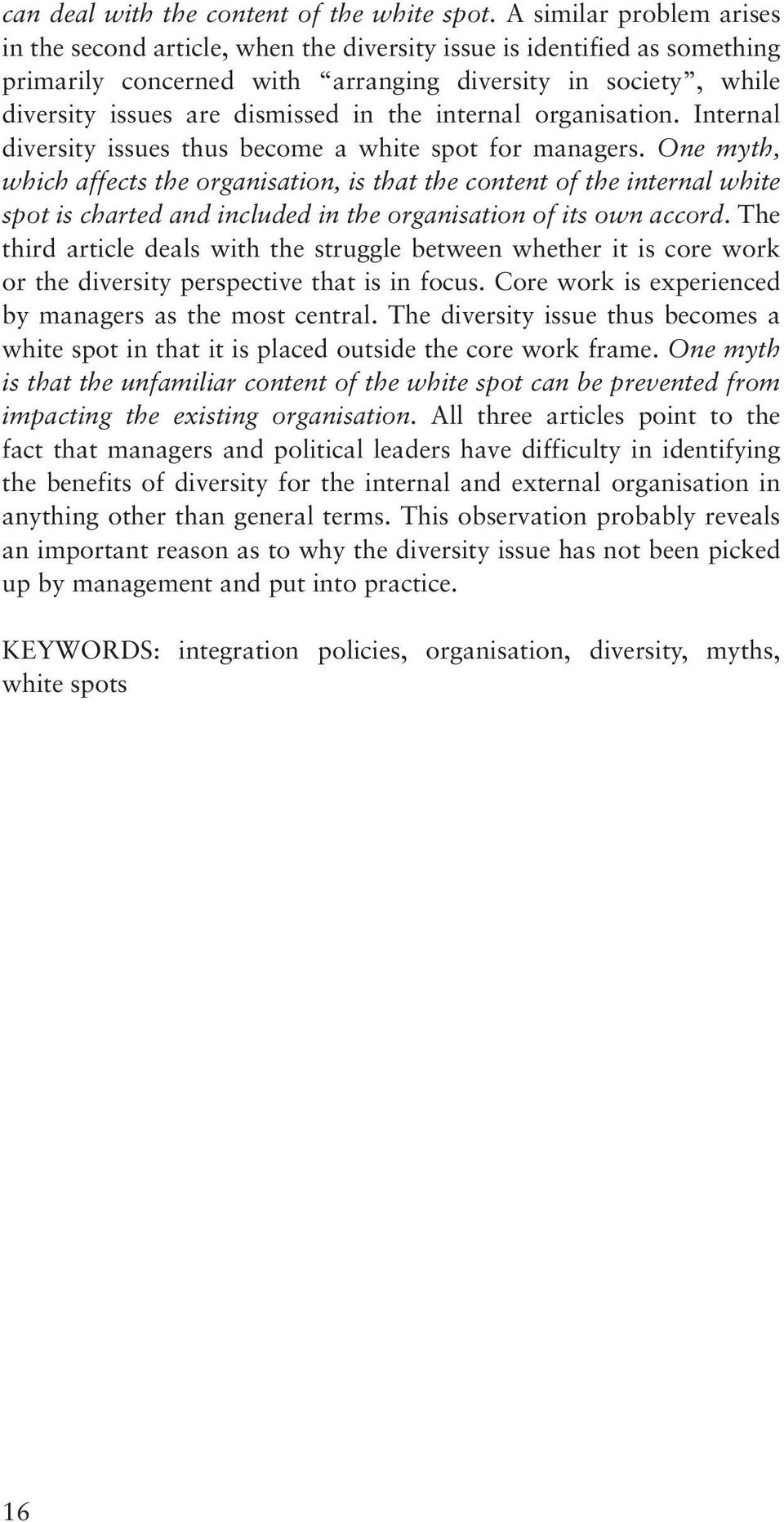the internal organisation. Internal diversity issues thus become a white spot for managers.